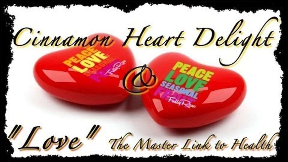 "Cinnamon Heart Delight & ""Love"" the Master Link to Health!"