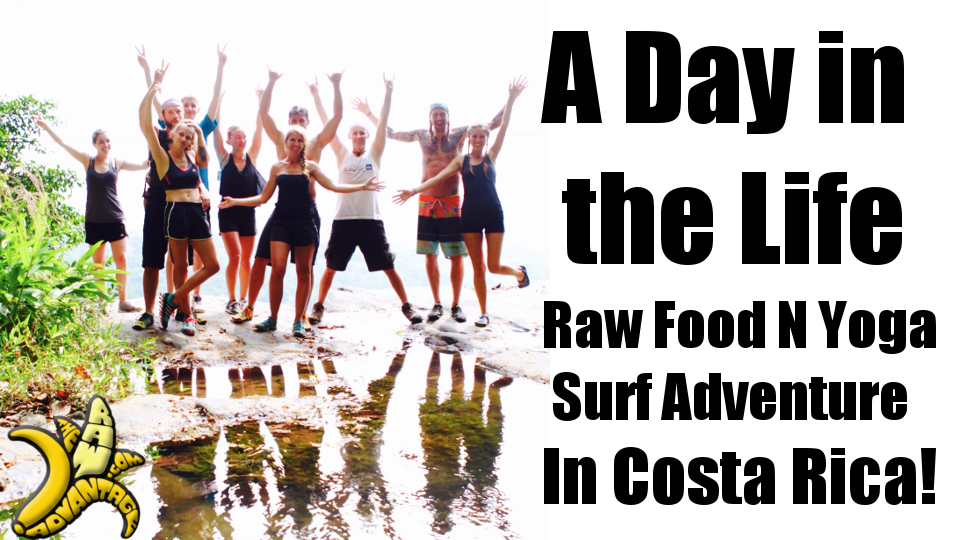 Day in the Life, Raw Food n Yoga Surf Adventure in Costa Rica!