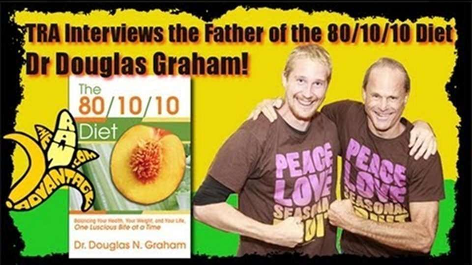 TRA Interviews The Father of The 80/10/10 Diet Dr Douglas Graham!