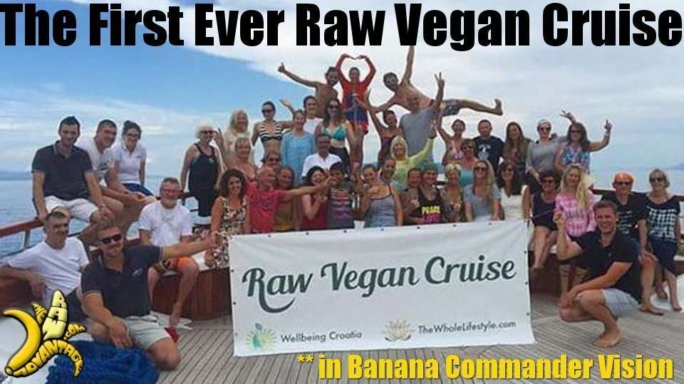 The First Ever Raw Vegan Cruise in Croatia in Banana Commander Vision!