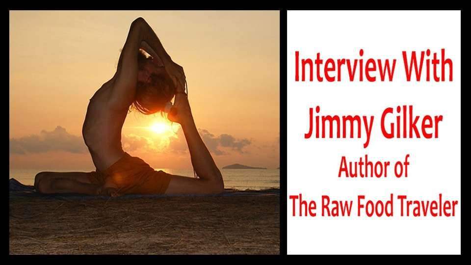 The Raw Food Traveler, Jimmy Gilker