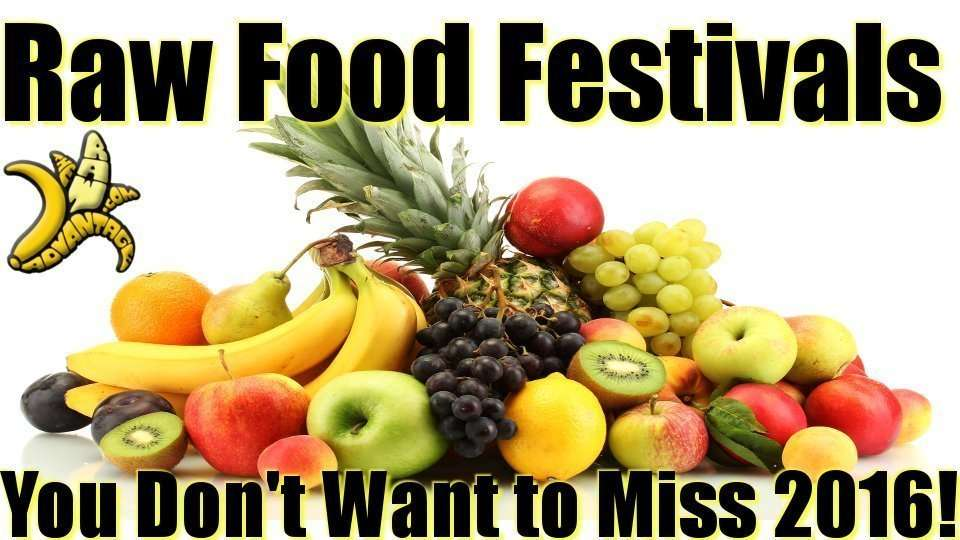 Raw Food Festivals You Don't Want to Miss 2016!