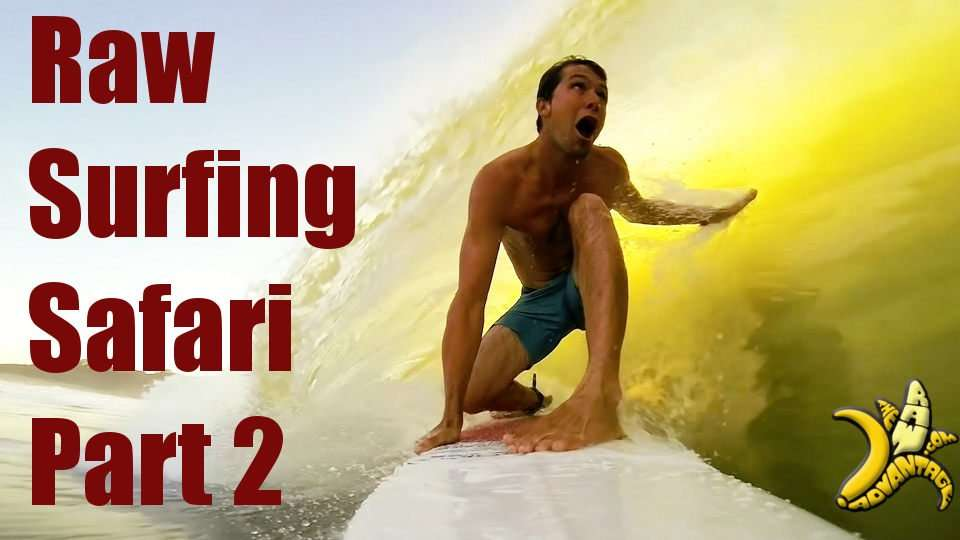 Raw Surfing Safari part 2!
