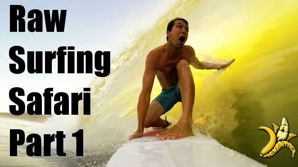 Raw Surfing Safari part 1