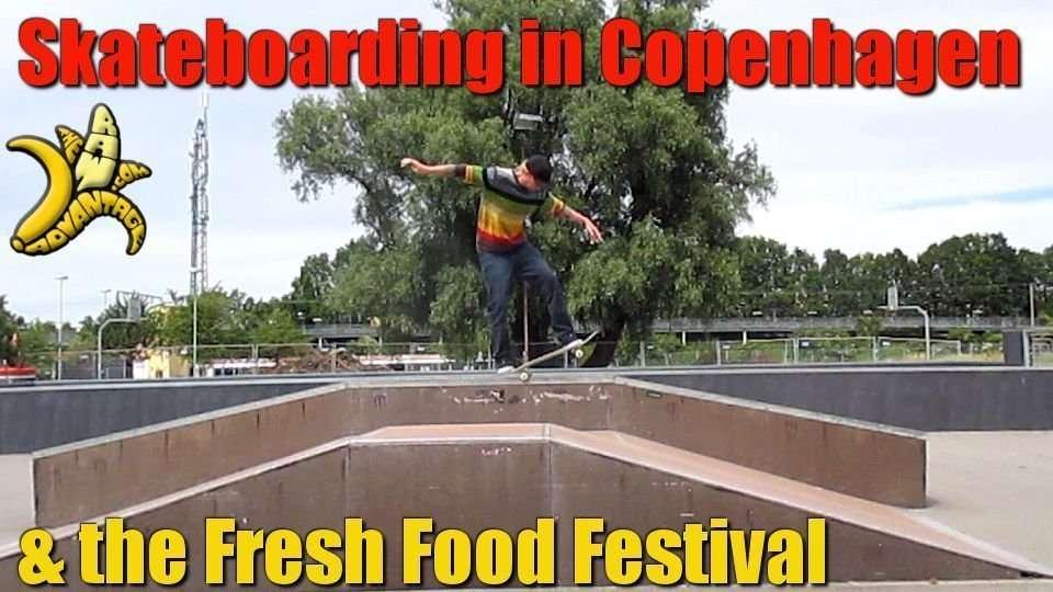 Skateboarding in Copenhagen and the Fresh Food Festival!