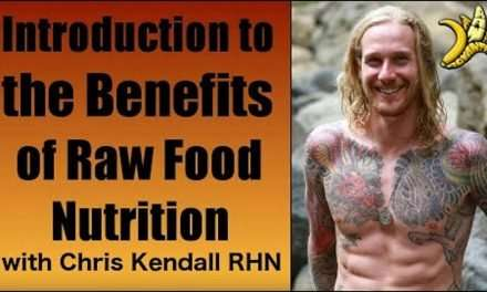 Introduction to the Benefits of Raw Food Nutrition with Chris Kendall RHN