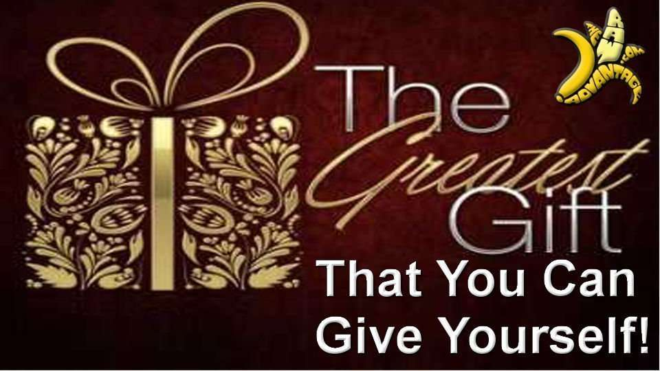 The Greatest Gift You Can Give Yourself!