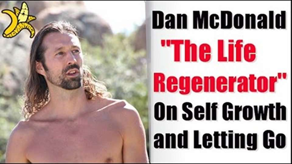 "Dan ""The Life Regenerator"" McDonald on Self Growth and Letting Go"