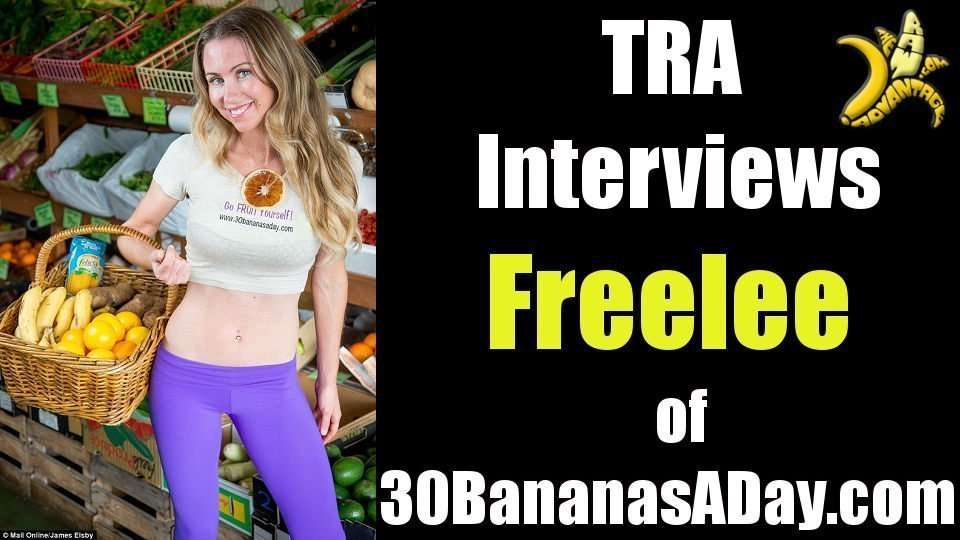 TRA Interviews Freelee of 30BananasaDay.com