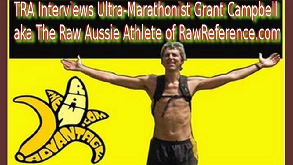 Interview with Raw Ultra-Marathonist Grant Campbell