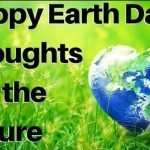 Happy Earth Day, Thoughts About the Future
