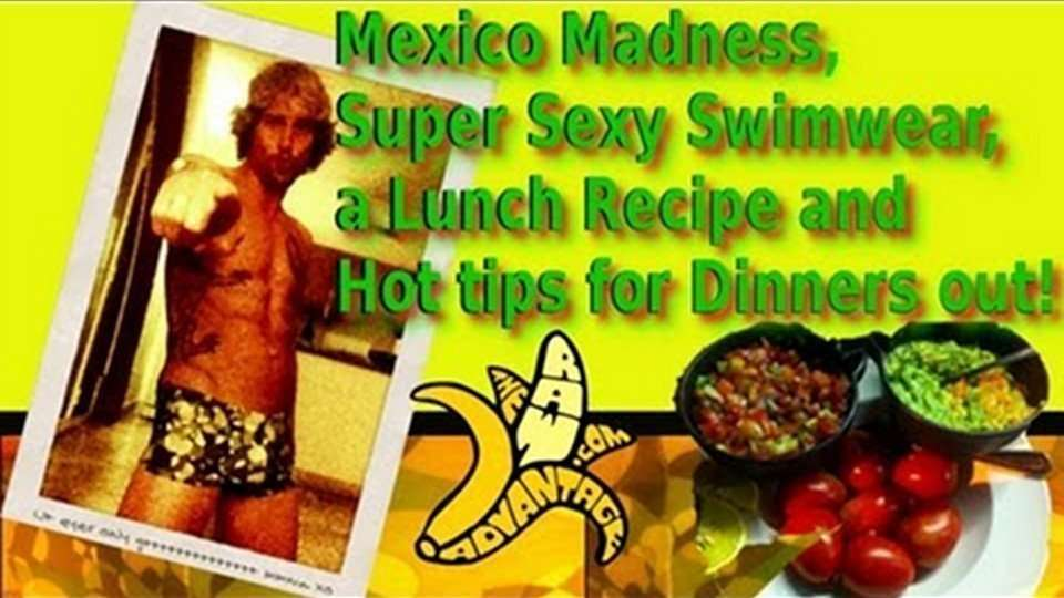 Mexico Madness, Super Sexy Swimwear, a Lunch Recipe n Hot tips for Dinners out!